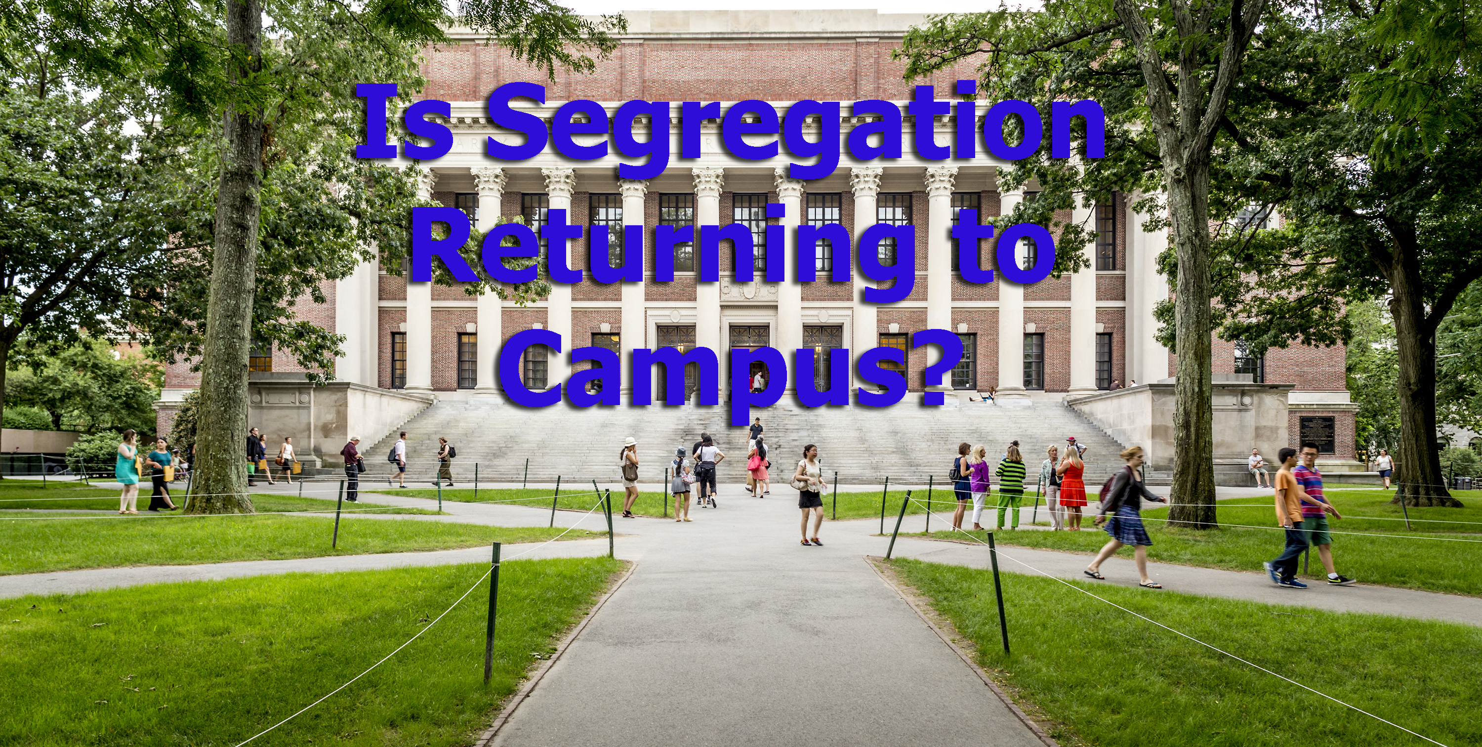 Is Segregation Returning to Campus?