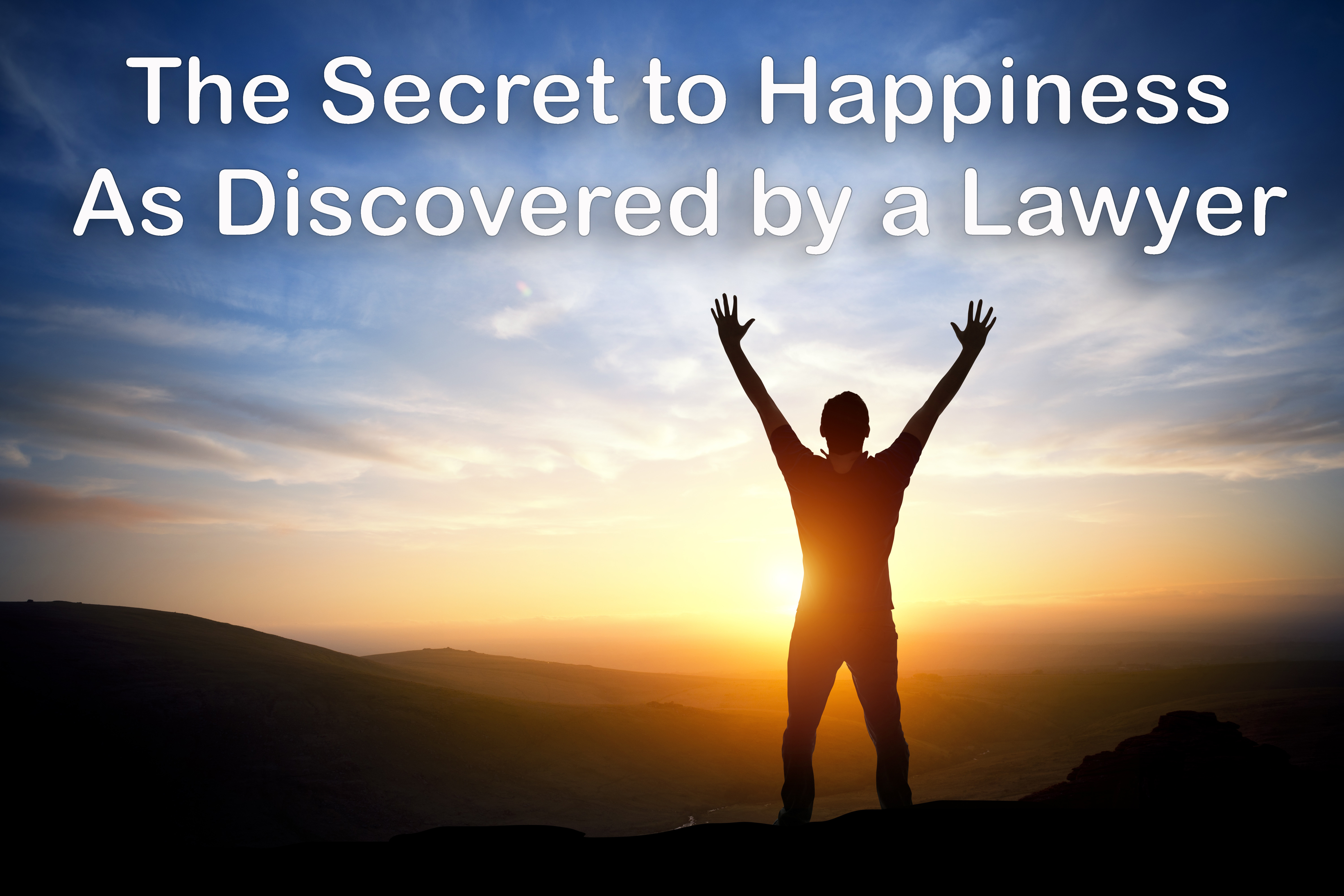 A Lawyer's Secret To A Happy Life