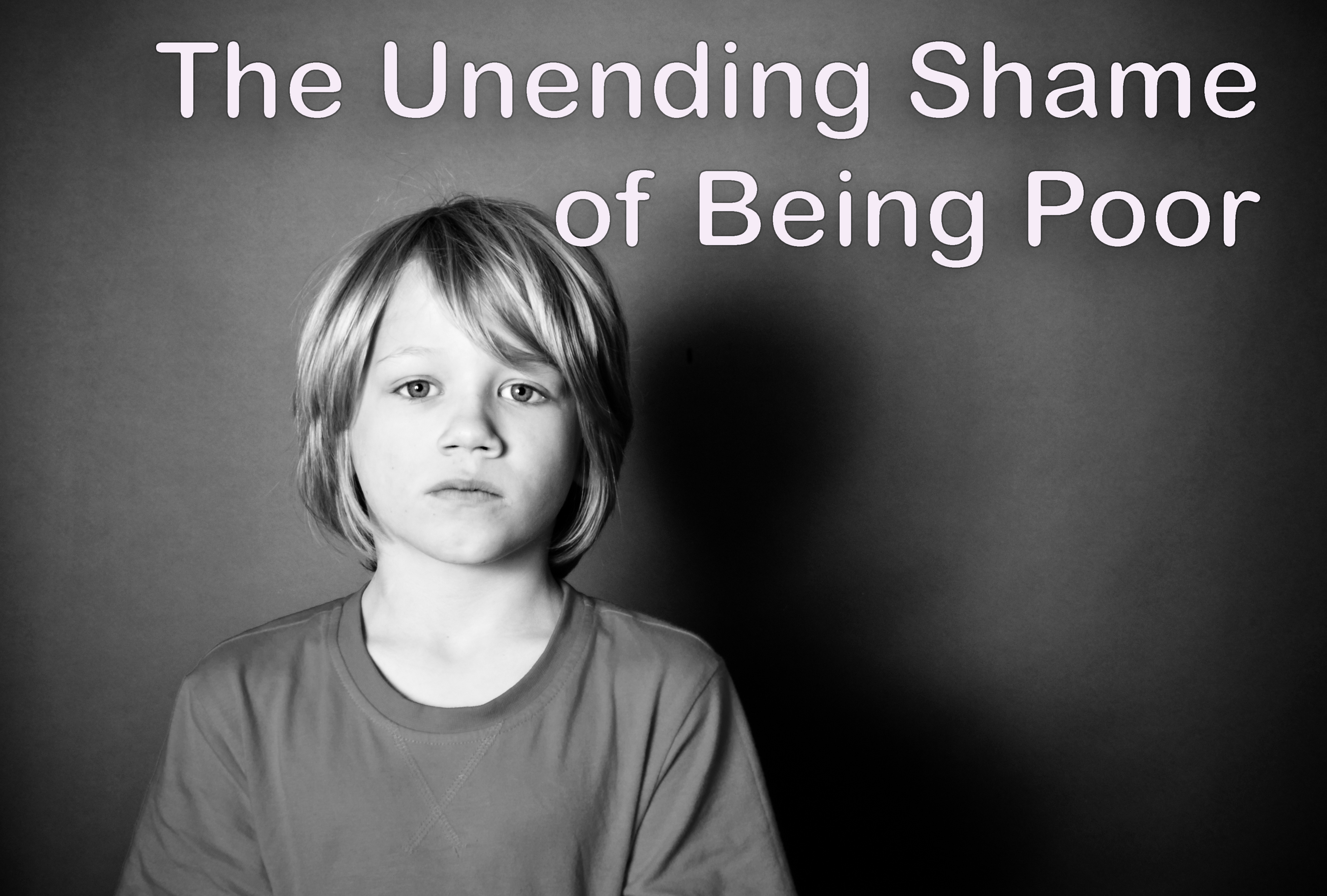The Unending Shame of Being Poor