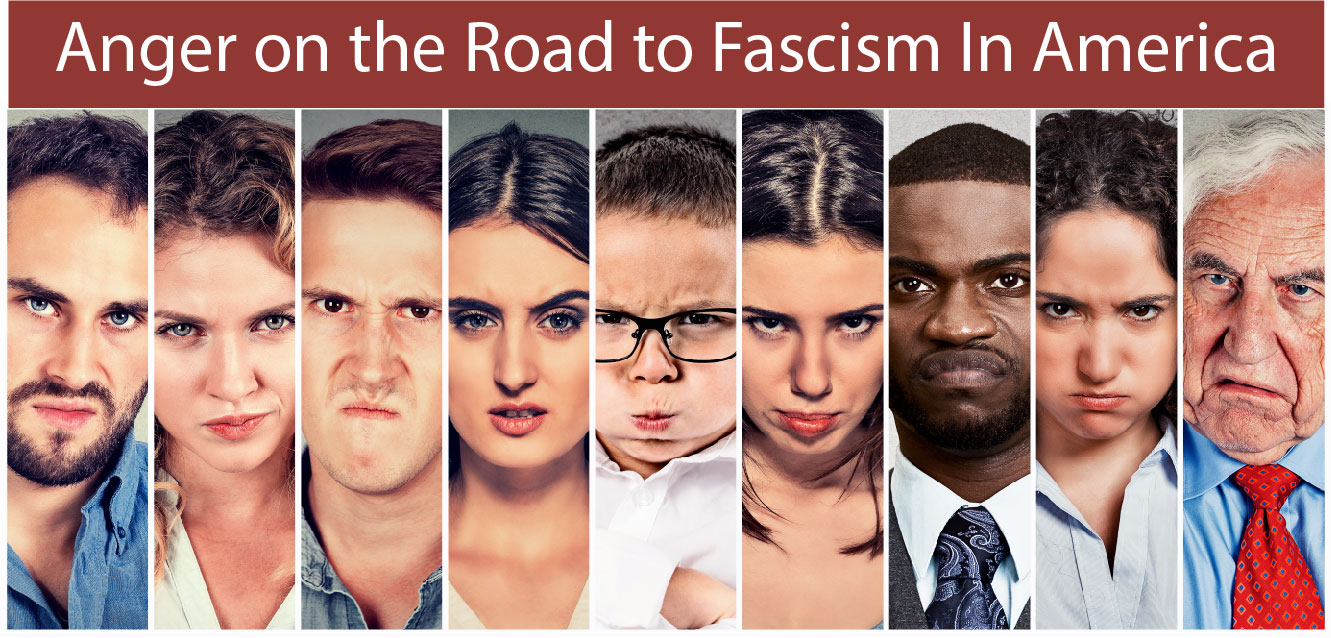 Anger on the Road to Fascism in America
