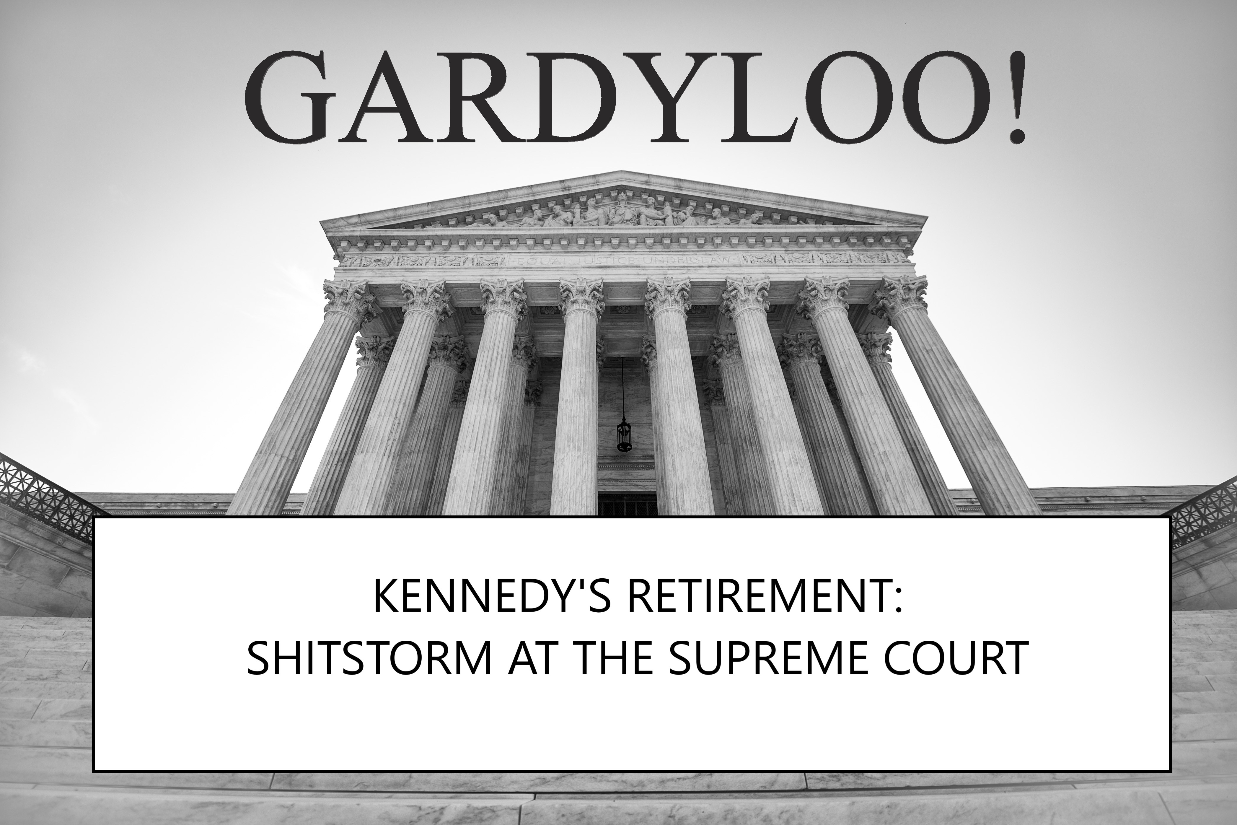 Gardyloo! – What Justice Kennedy's Retirement Means For The Rule of Law In America